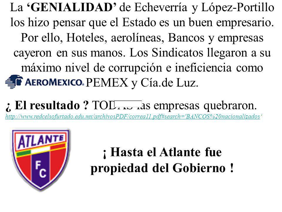 ¡ Hasta el Atlante fue propiedad del Gobierno .
