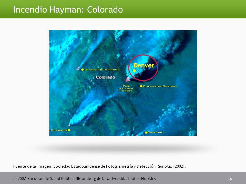  2007 Facultad de Salud Pública Bloomberg de la Universidad Johns Hopkins 16 Incendio Hayman: Colorado Fuente de la imagen: Sociedad Estadounidense de Fotogrametría y Detección Remota.