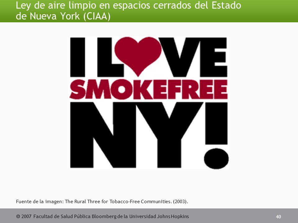  2007 Facultad de Salud Pública Bloomberg de la Universidad Johns Hopkins 40 Ley de aire limpio en espacios cerrados del Estado de Nueva York (CIAA) Fuente de la imagen: The Rural Three for Tobacco-Free Communities.