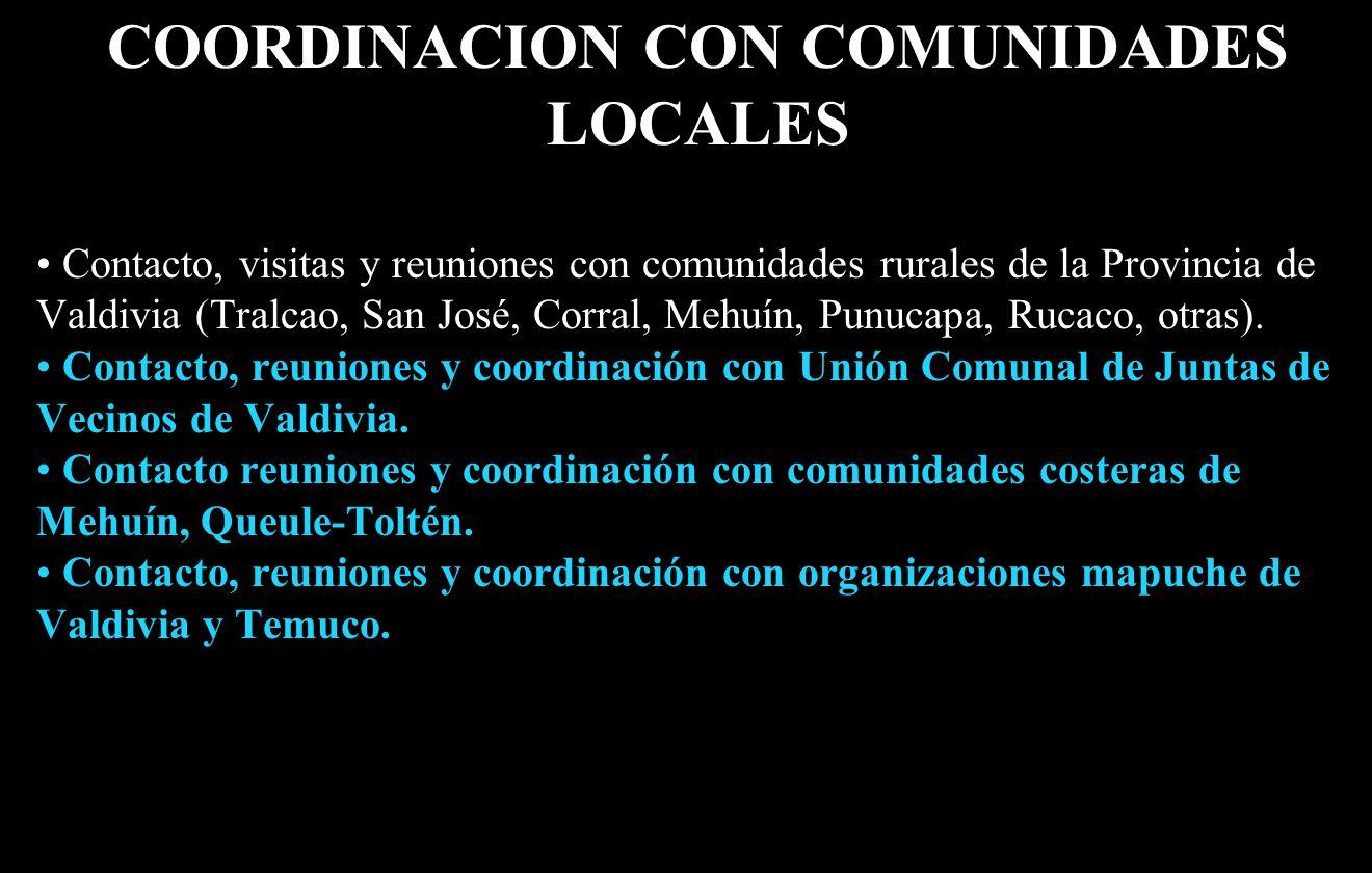 COORDINACION CON COMUNIDADES LOCALES Contacto, visitas y reuniones con comunidades rurales de la Provincia de Valdivia (Tralcao, San José, Corral, Mehuín, Punucapa, Rucaco, otras).