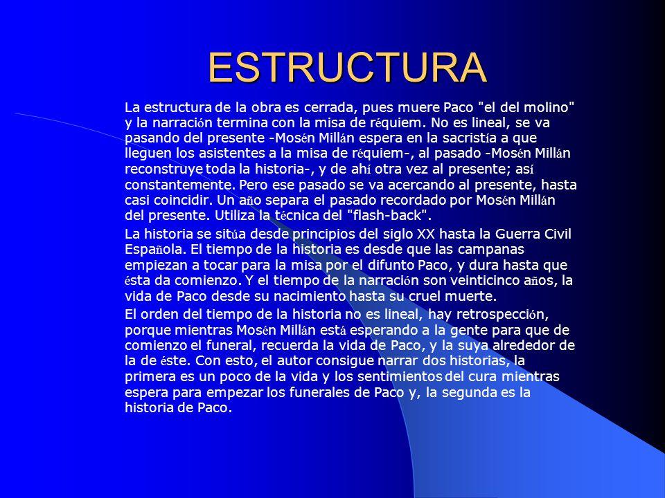 ESTRUCTURA La estructura de la obra es cerrada, pues muere Paco el del molino y la narraci ó n termina con la misa de r é quiem.