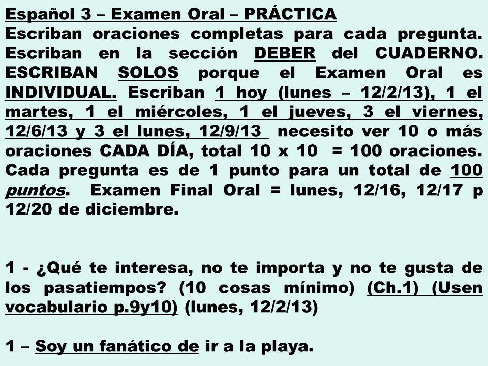 Español 3 – Examen Oral – PRÁCTICA Escriban oraciones completas para cada pregunta.