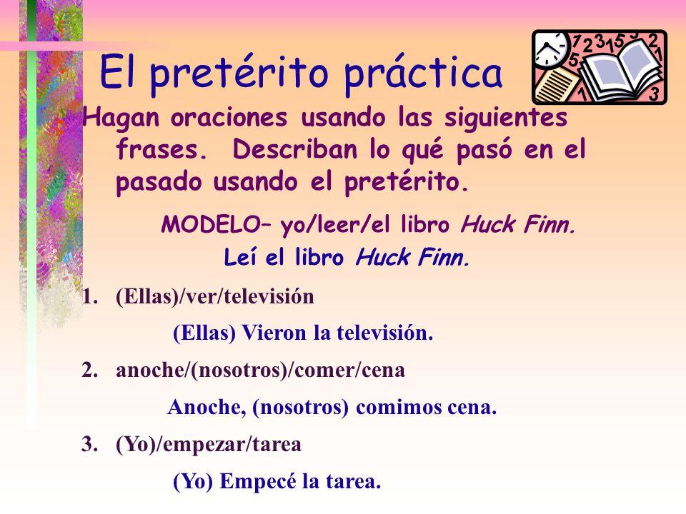 El pretérito práctica Hagan oraciones usando las siguientes frases.