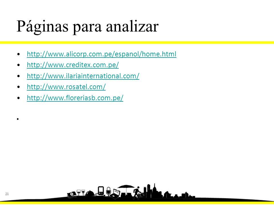 21 Páginas para analizar http://www.alicorp.com.pe/espanol/home.html http://www.creditex.com.pe/ http://www.ilariainternational.com/ http://www.rosatel.com/ http://www.floreriasb.com.pe/
