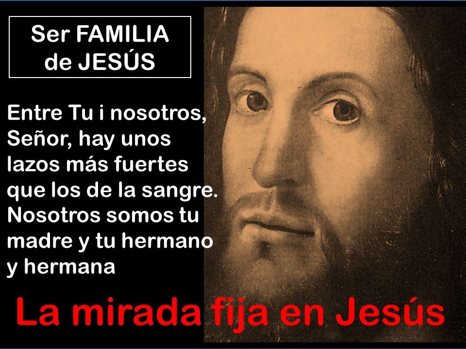 Cualquiera que AME a Jesús es su Madre y sus hermanos 3- Los discípulos son la nueva FAMILIA de Jesús.