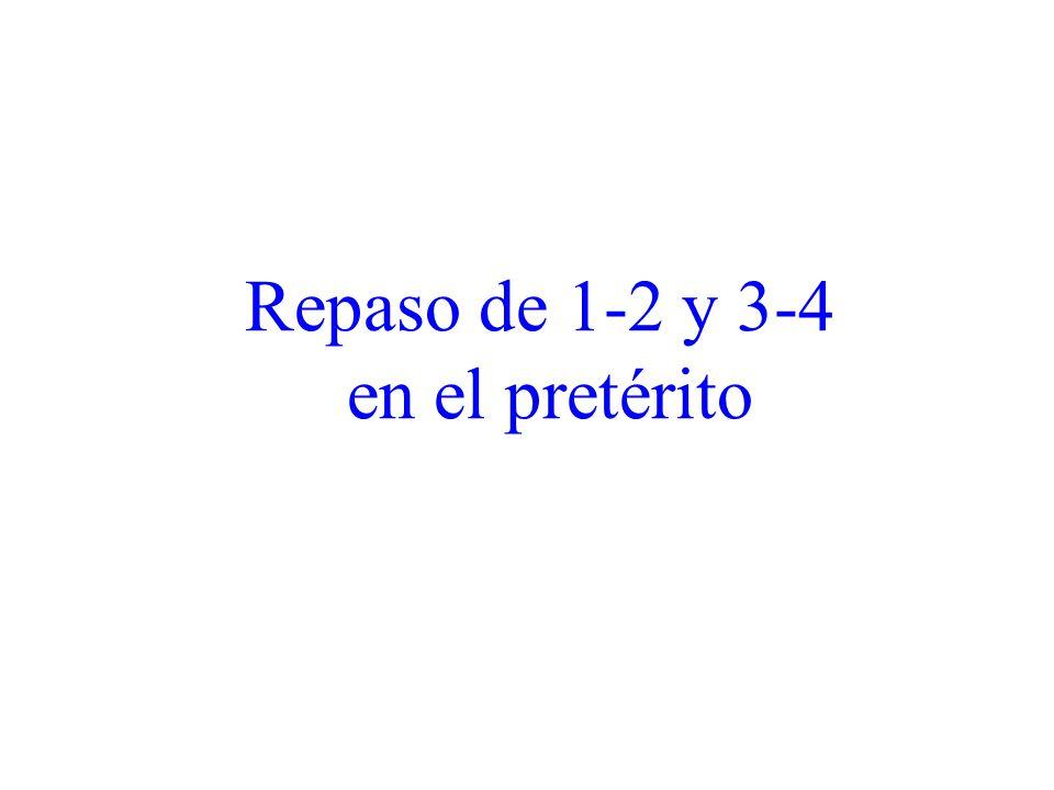 Repaso de 1-2 y 3-4 en el pretérito