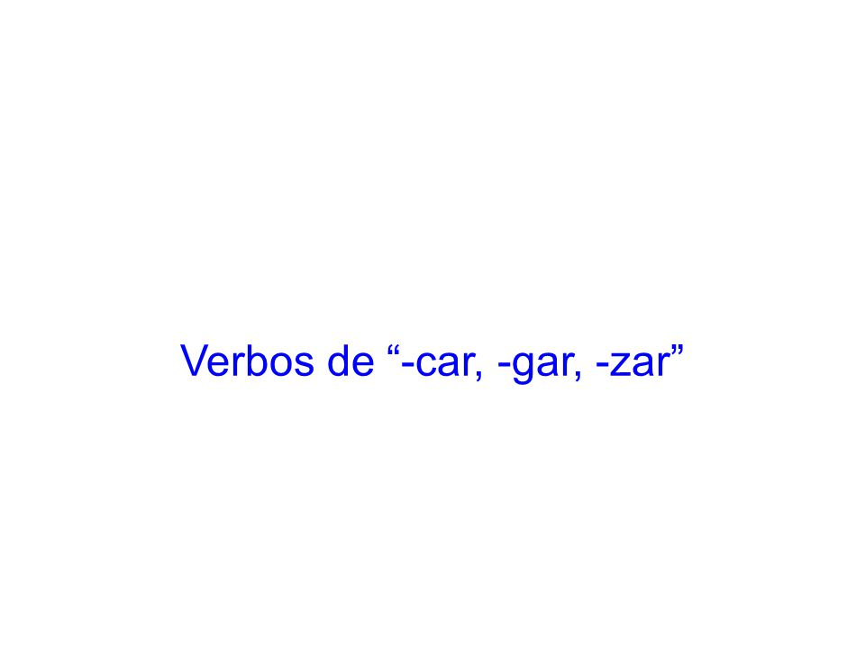Verbos de -car, -gar, -zar