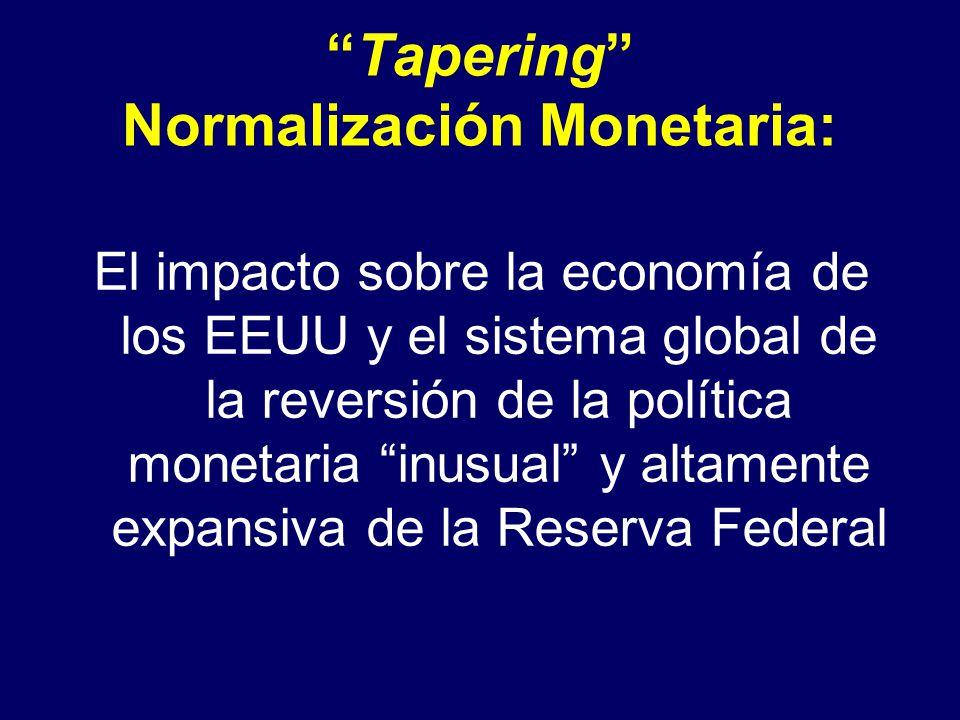 Tapering Normalización Monetaria: El impacto sobre la economía de los EEUU y el sistema global de la reversión de la política monetaria inusual y altamente expansiva de la Reserva Federal