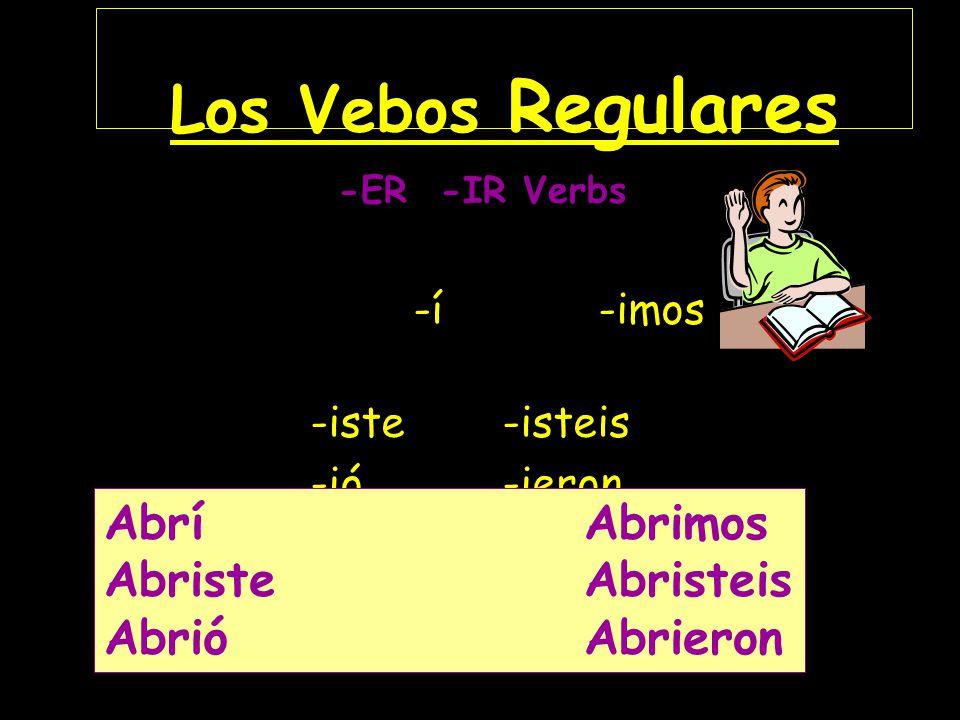 Los Verbos Regulares -é - amos -aste -asteis -ó -aron E ToméTomamos TomasteTomasteis TomóTomaron -AR Verbs