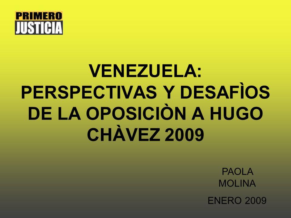 VENEZUELA: PERSPECTIVAS Y DESAFÌOS DE LA OPOSICIÒN A HUGO CHÀVEZ 2009 PAOLA MOLINA ENERO 2009