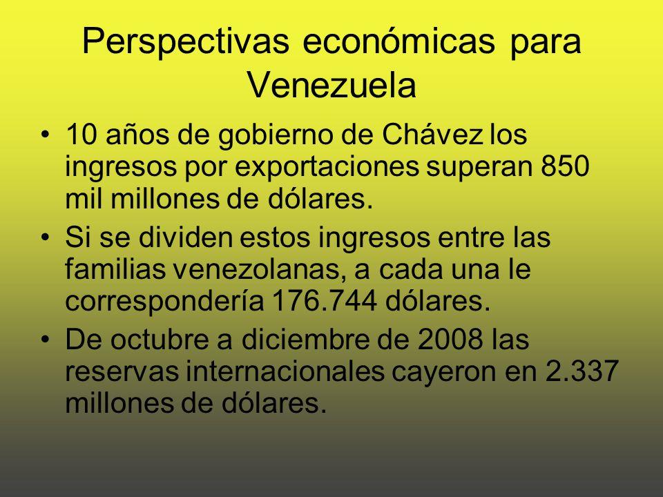 Perspectivas económicas para Venezuela 10 años de gobierno de Chávez los ingresos por exportaciones superan 850 mil millones de dólares.