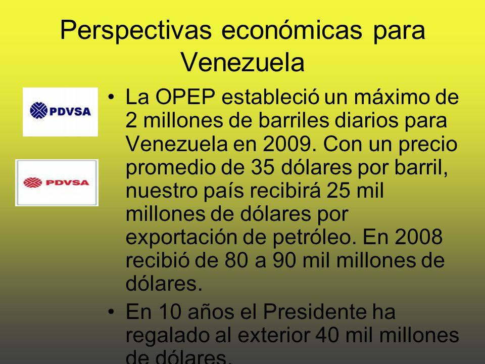 Perspectivas económicas para Venezuela La OPEP estableció un máximo de 2 millones de barriles diarios para Venezuela en 2009.