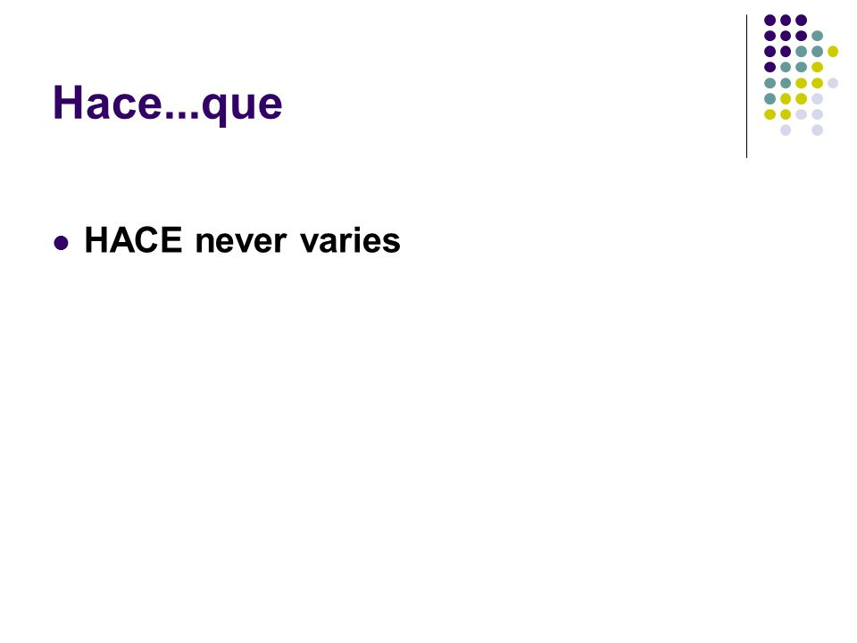 Hace...que HACE never varies
