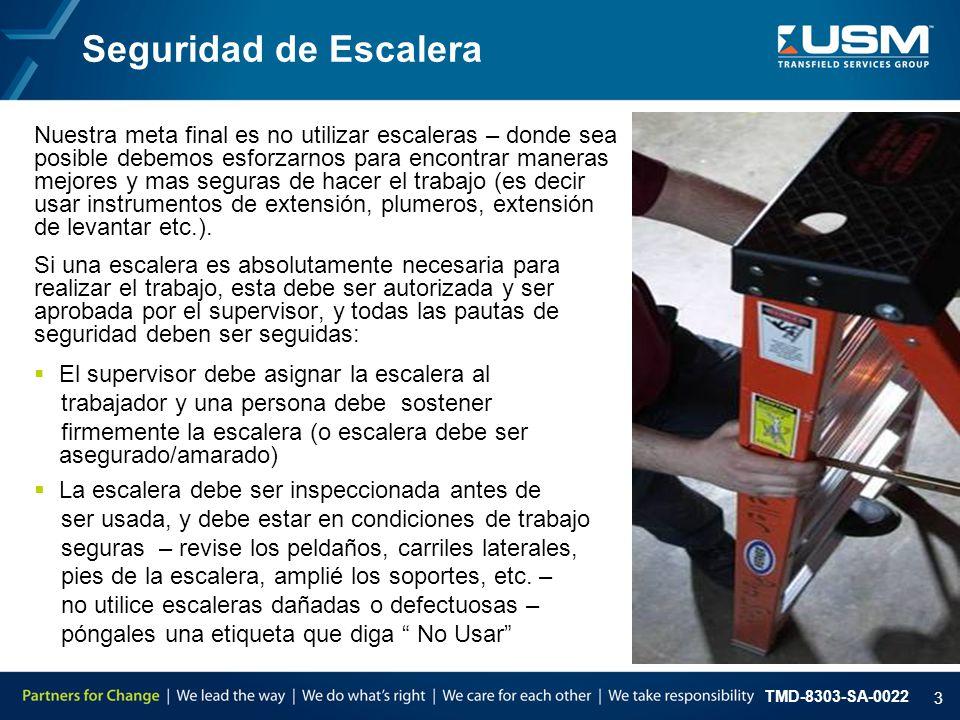 TMD-8303-SA-0022 3 Seguridad de Escalera Nuestra meta final es no utilizar escaleras – donde sea posible debemos esforzarnos para encontrar maneras mejores y mas seguras de hacer el trabajo (es decir usar instrumentos de extensión, plumeros, extensión de levantar etc.).