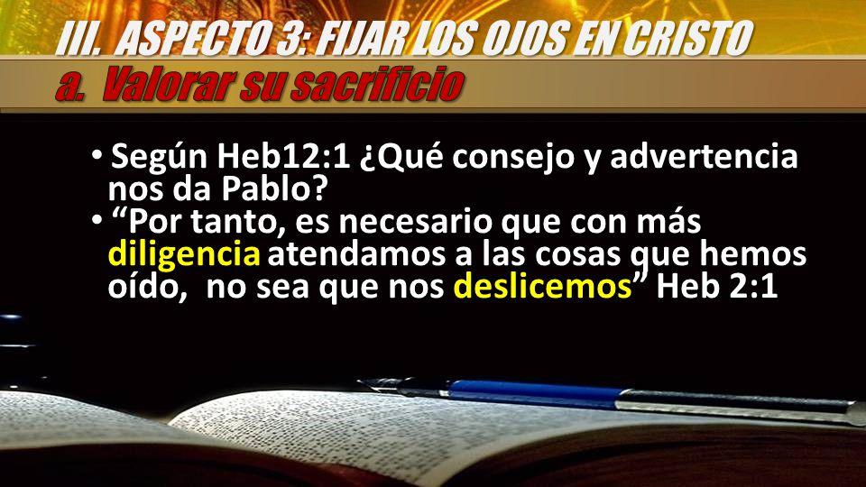 Según Heb12:1 ¿Qué consejo y advertencia nos da Pablo.
