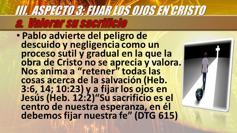 Pablo advierte del peligro de descuido y negligencia como un proceso sutil y gradual en la que la obra de Cristo no se aprecia y valora.