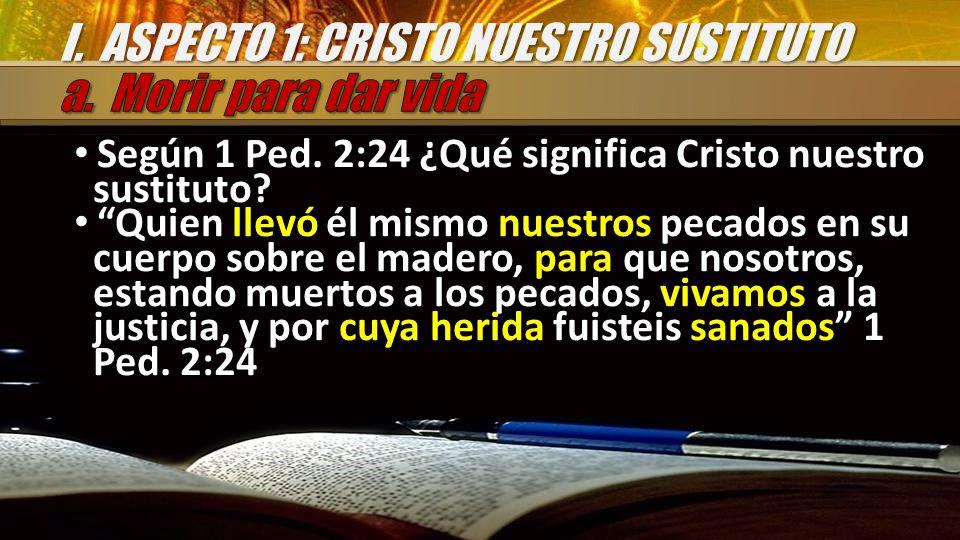Según 1 Ped. 2:24 ¿Qué significa Cristo nuestro sustituto.