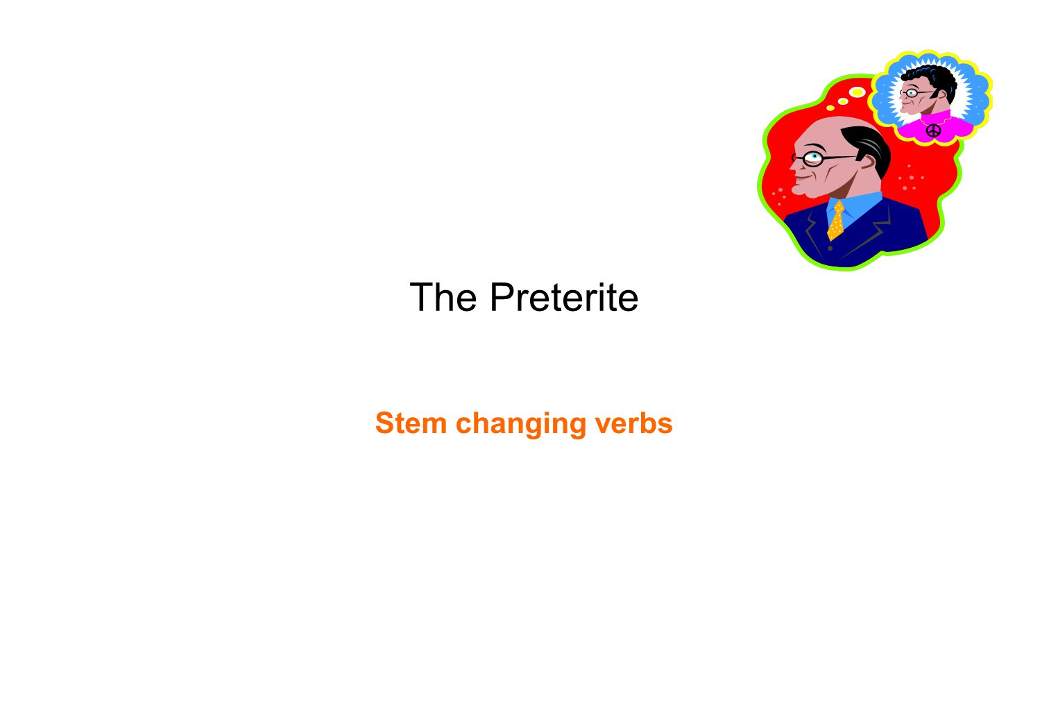The Preterite Stem changing verbs