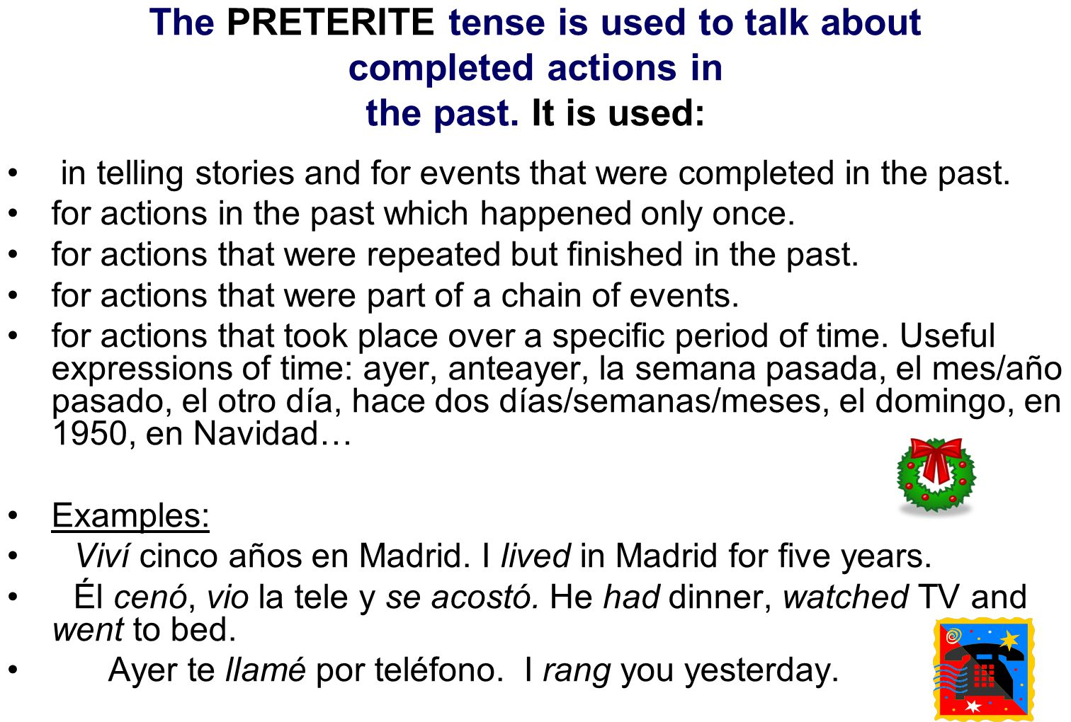 The PRETERITE tense is used to talk about completed actions in the past.
