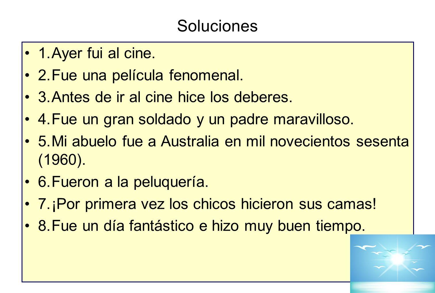 Soluciones 1.Ayer fui al cine. 2.Fue una película fenomenal.