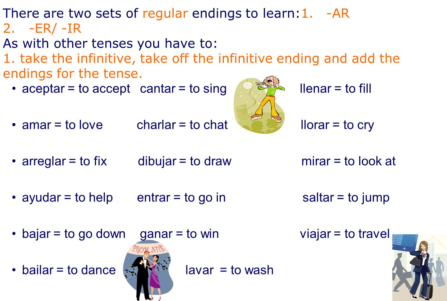 There are two sets of regular endings to learn:1. -AR 2.