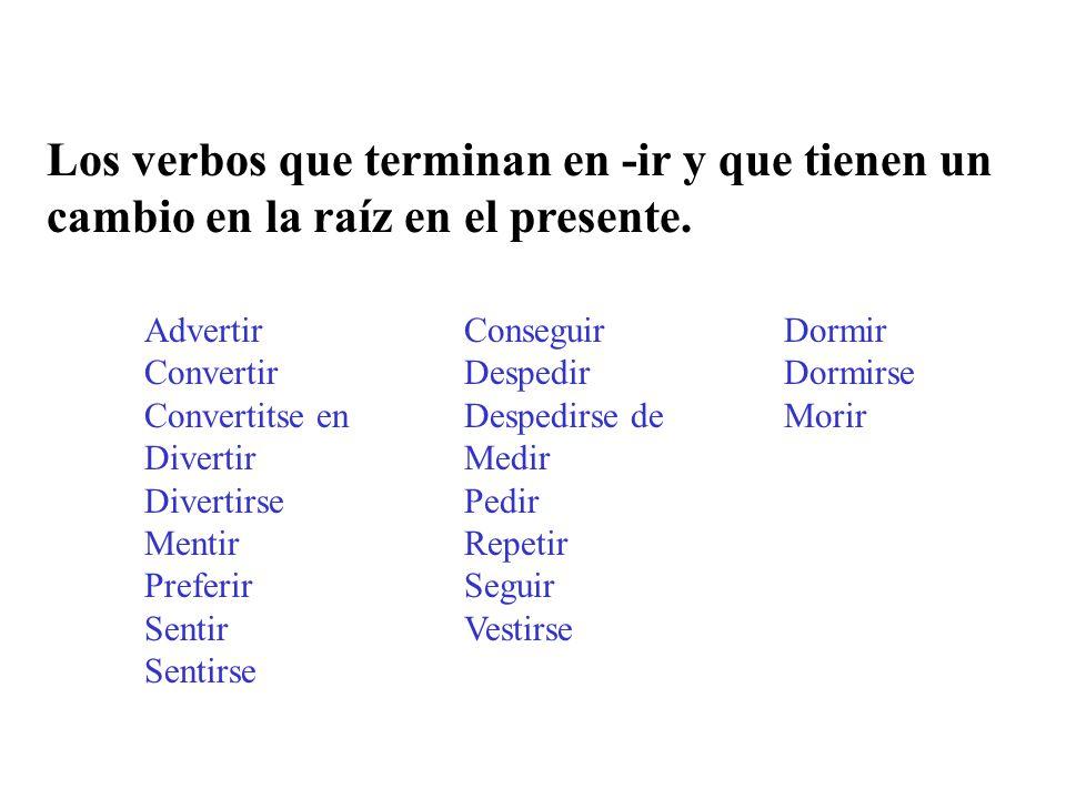 Los verbos que terminan en -ir y que tienen un cambio en la raíz en el presente.
