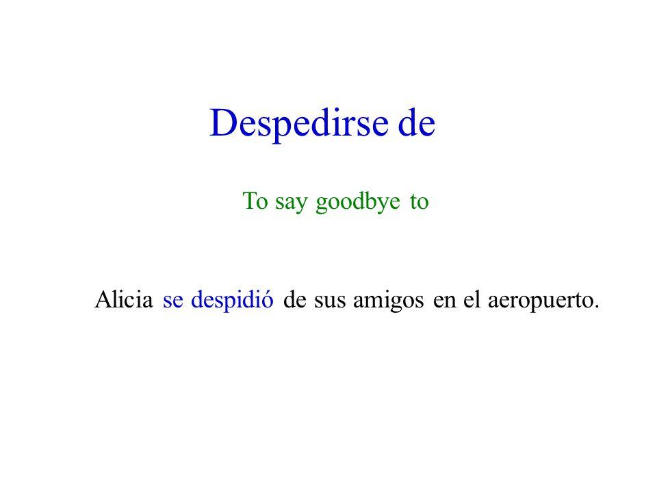 Despedirse de To say goodbye to Alicia se despidió de sus amigos en el aeropuerto.