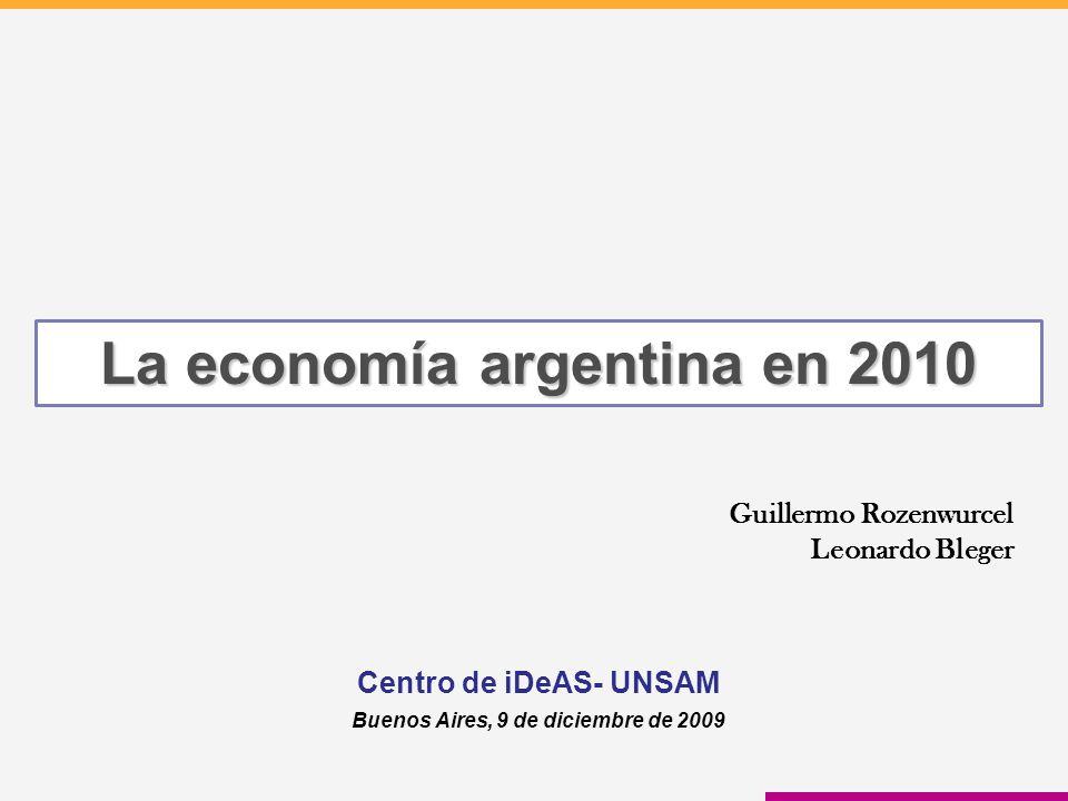 Centro de iDeAS- UNSAM Buenos Aires, 9 de diciembre de 2009 La economía argentina en 2010 Guillermo Rozenwurcel Leonardo Bleger