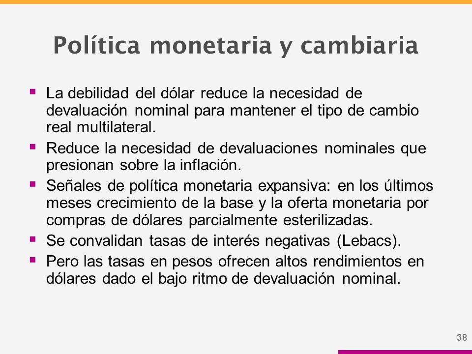 38 Política monetaria y cambiaria  La debilidad del dólar reduce la necesidad de devaluación nominal para mantener el tipo de cambio real multilateral.