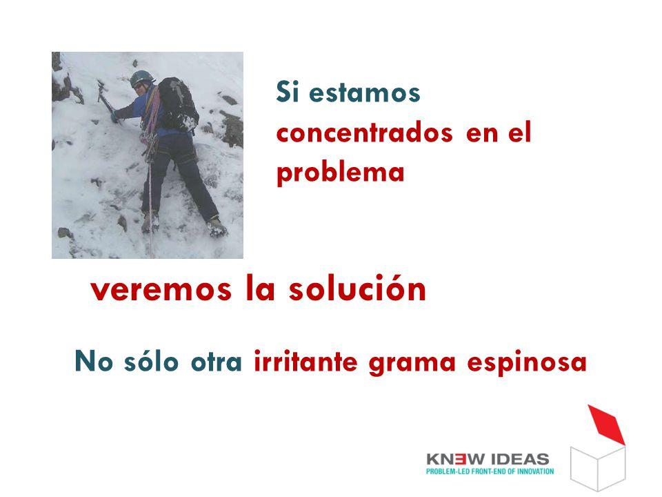 Si estamos concentrados en el problema No sólo otra irritante grama espinosa veremos la solución