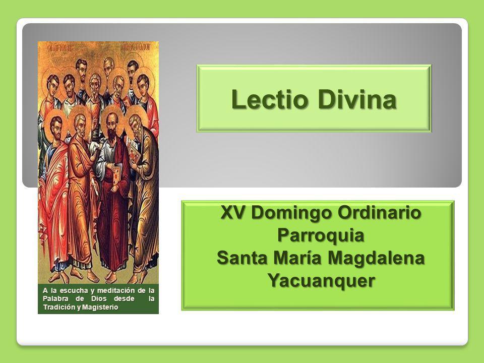 Lectio Divina XV Domingo Ordinario Parroquia Santa María Magdalena Yacuanquer A la escucha y meditación de la Palabra de Dios desde la Tradición y Magisterio