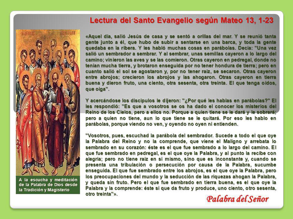 Lectura del Santo Evangelio según Mateo 13, 1-23 Lectura del Santo Evangelio según Mateo 13, 1-23 «Aquel día, salió Jesús de casa y se sentó a orillas del mar.