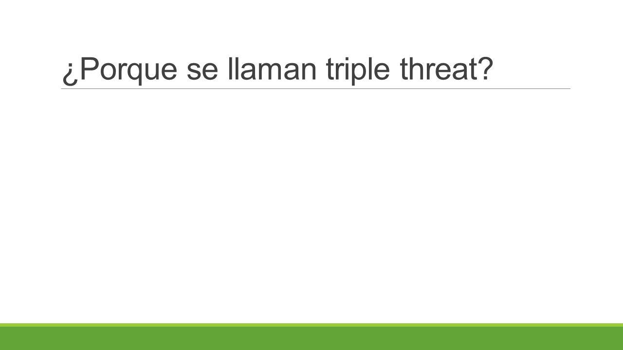 ¿Porque se llaman triple threat