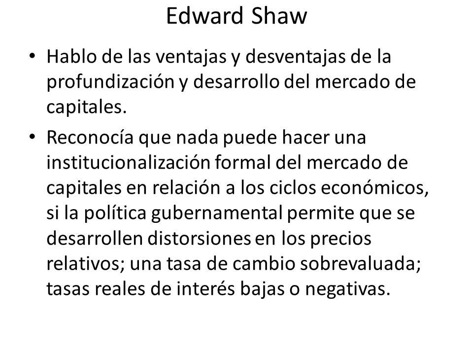 Edward Shaw Hablo de las ventajas y desventajas de la profundización y desarrollo del mercado de capitales.
