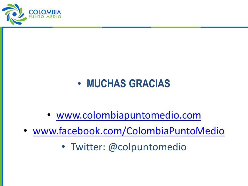 MUCHAS GRACIAS www.colombiapuntomedio.com www.facebook.com/ColombiaPuntoMedio Twitter: @colpuntomedio