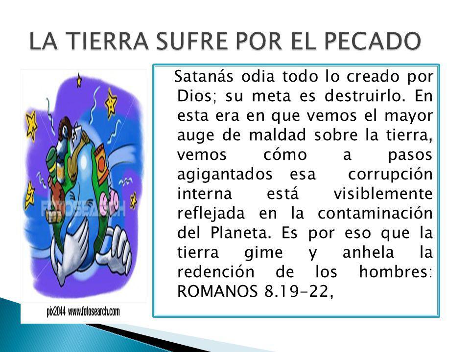 Satanás odia todo lo creado por Dios; su meta es destruirlo.