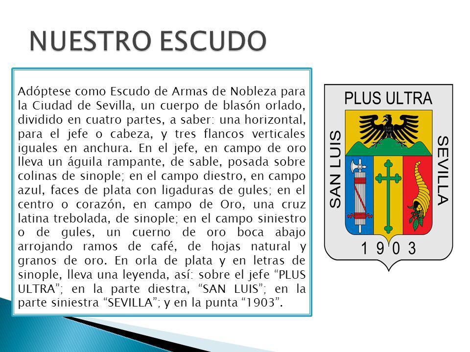 Adóptese como Escudo de Armas de Nobleza para la Ciudad de Sevilla, un cuerpo de blasón orlado, dividido en cuatro partes, a saber: una horizontal, para el jefe o cabeza, y tres flancos verticales iguales en anchura.