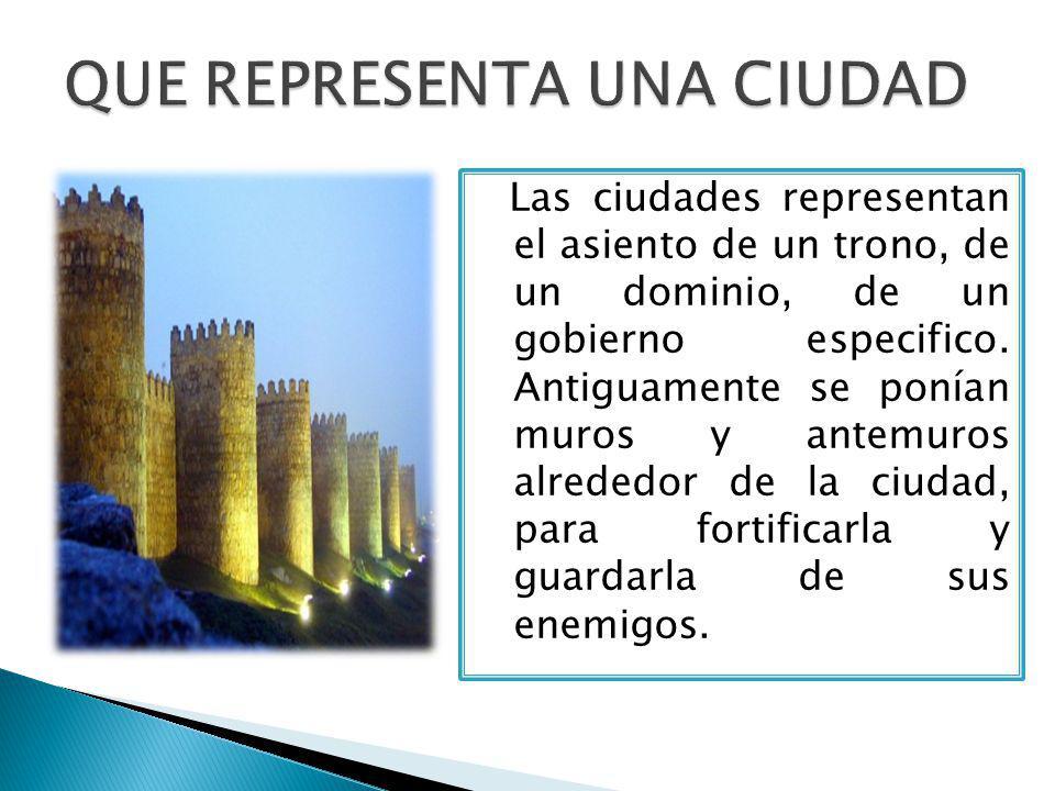 Las ciudades representan el asiento de un trono, de un dominio, de un gobierno especifico.