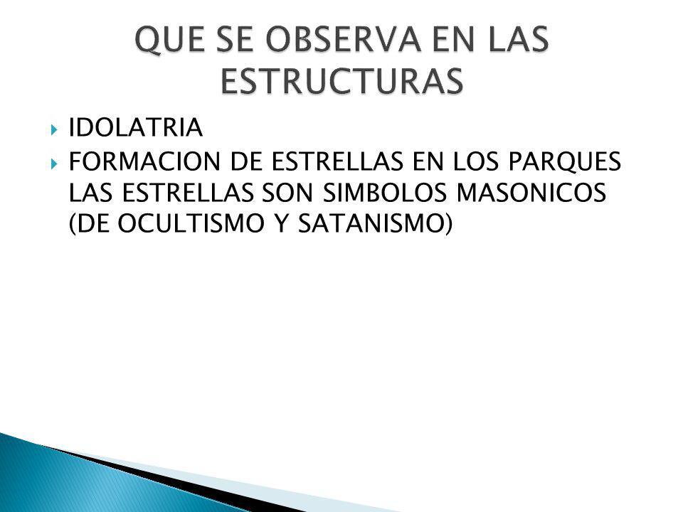  IDOLATRIA  FORMACION DE ESTRELLAS EN LOS PARQUES LAS ESTRELLAS SON SIMBOLOS MASONICOS (DE OCULTISMO Y SATANISMO)