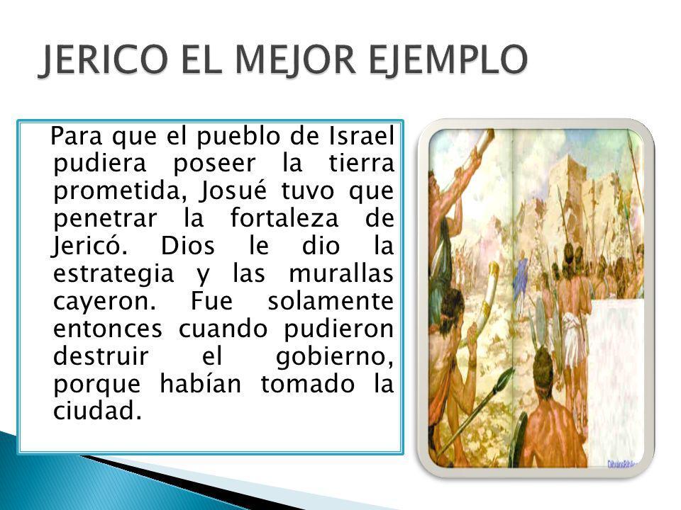 Para que el pueblo de Israel pudiera poseer la tierra prometida, Josué tuvo que penetrar la fortaleza de Jericó.