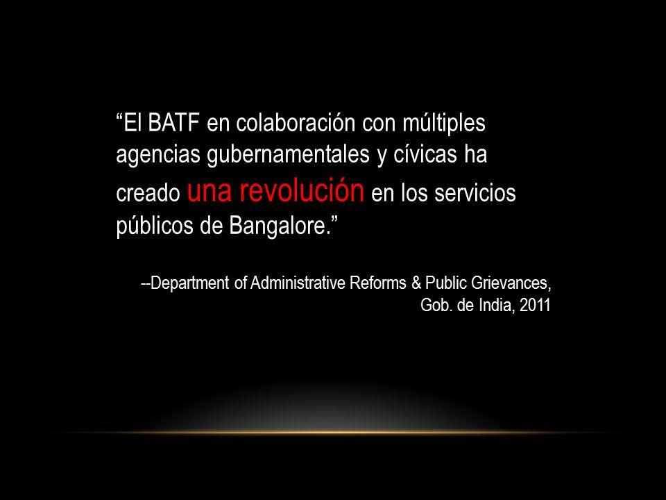 El BATF en colaboración con múltiples agencias gubernamentales y cívicas ha creado una revolución en los servicios públicos de Bangalore. --Department of Administrative Reforms & Public Grievances, Gob.