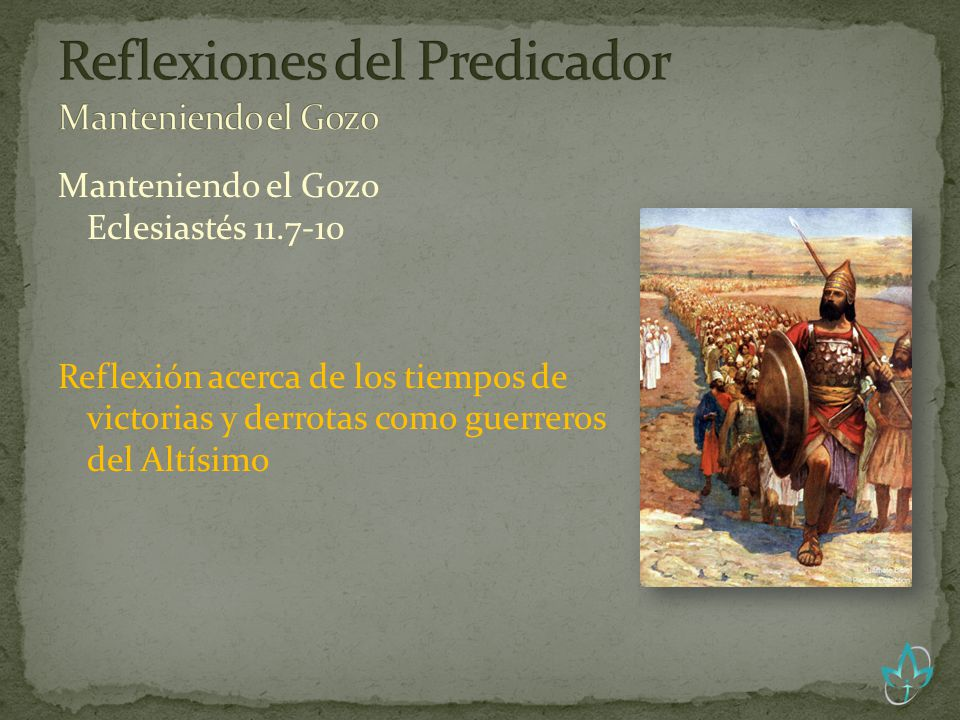Manteniendo el Gozo Eclesiastés 11.7-10 Reflexión acerca de los tiempos de victorias y derrotas como guerreros del Altísimo