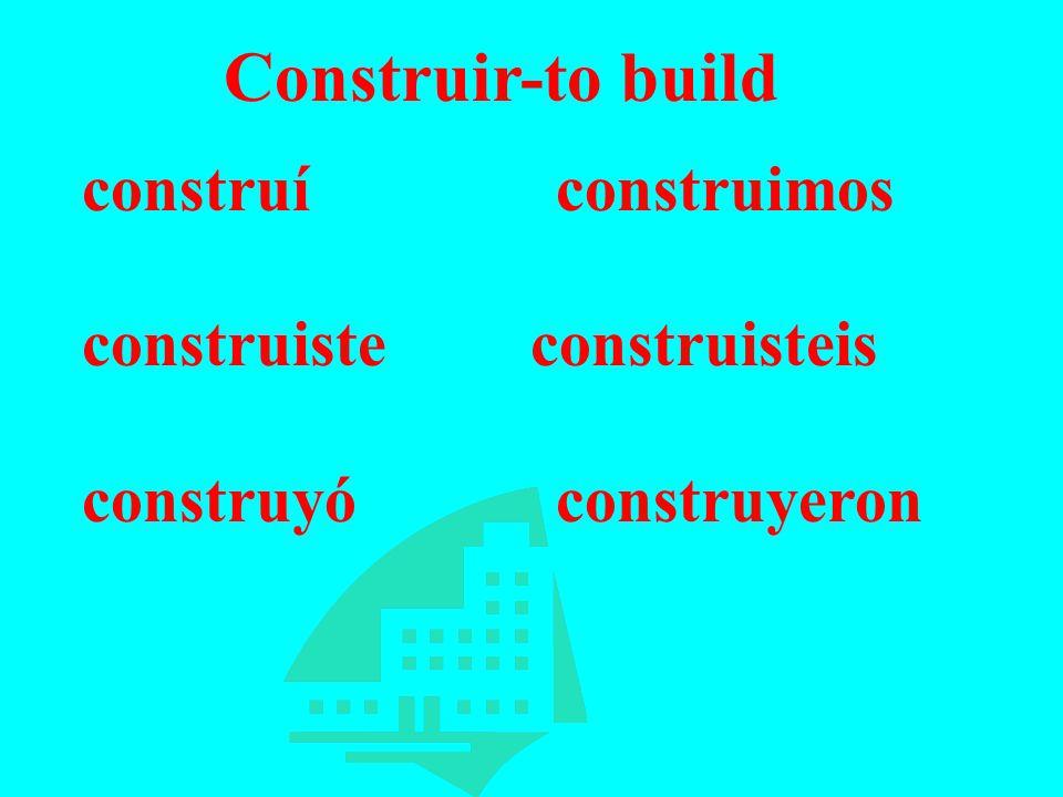 Construir-to build construí construimos construiste construisteis construyó construyeron