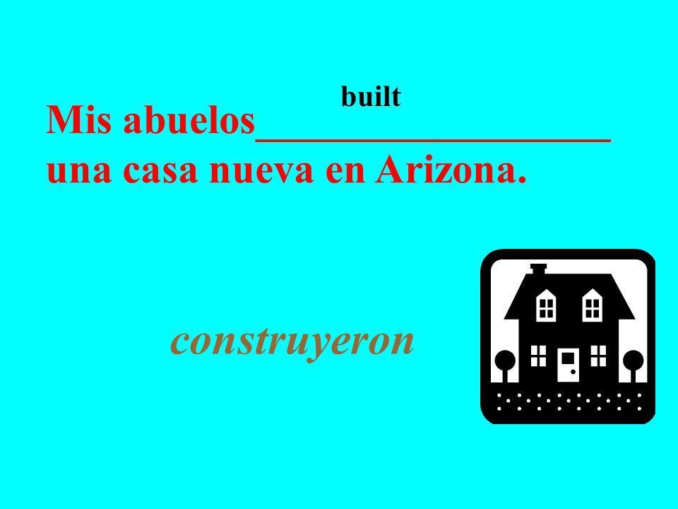 Mis abuelos_________________ una casa nueva en Arizona. construyeron built