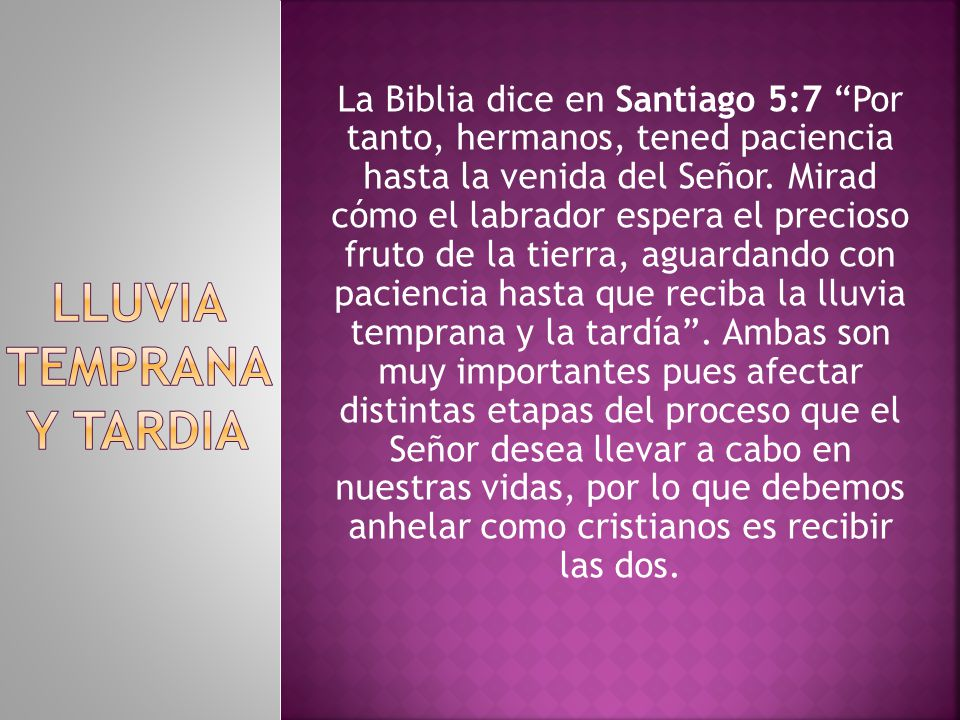 La Biblia dice en Santiago 5:7 Por tanto, hermanos, tened paciencia hasta la venida del Señor.