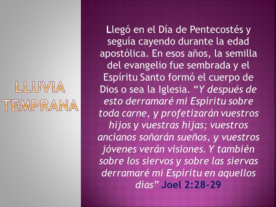 Llegó en el Día de Pentecostés y seguía cayendo durante la edad apostólica.