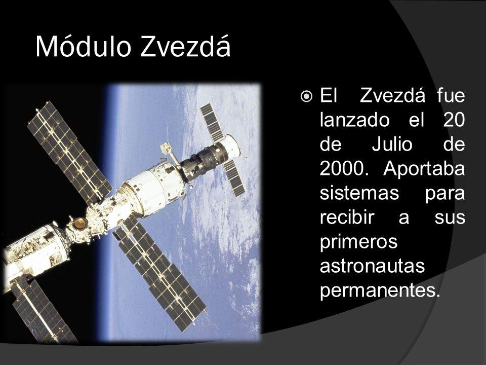 Módulo Zvezdá  El Zvezdá fue lanzado el 20 de Julio de 2000.