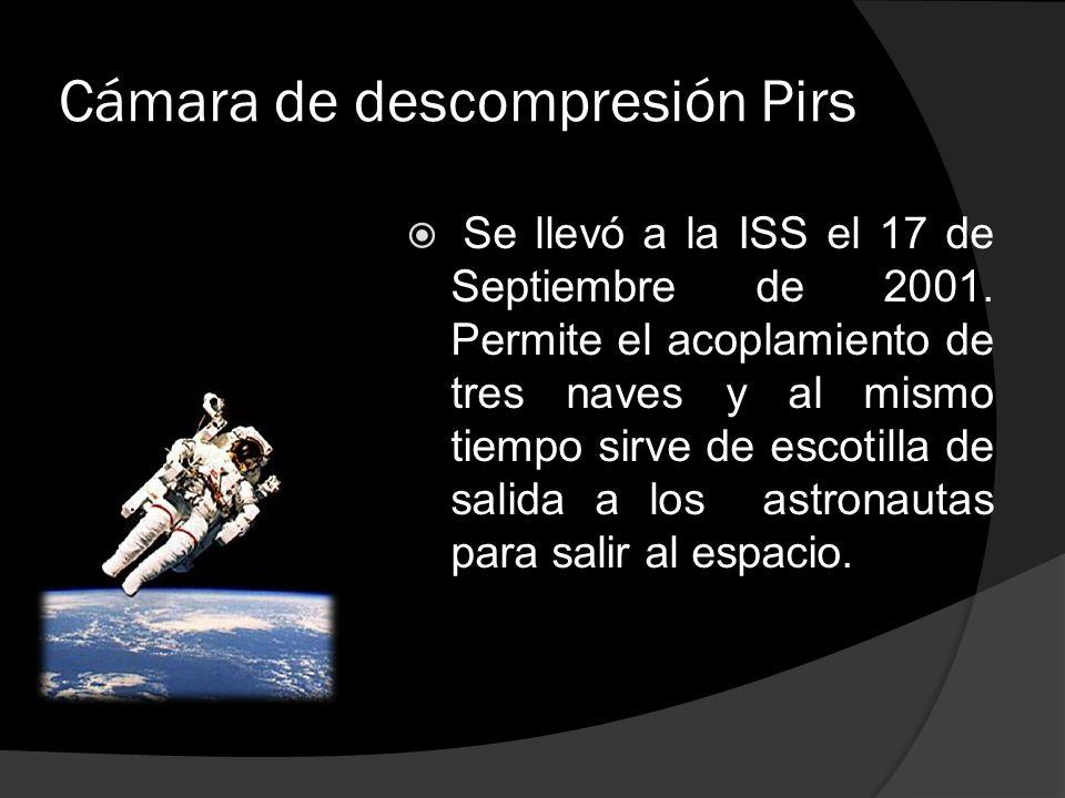 Cámara de descompresión Pirs  Se llevó a la ISS el 17 de Septiembre de 2001.