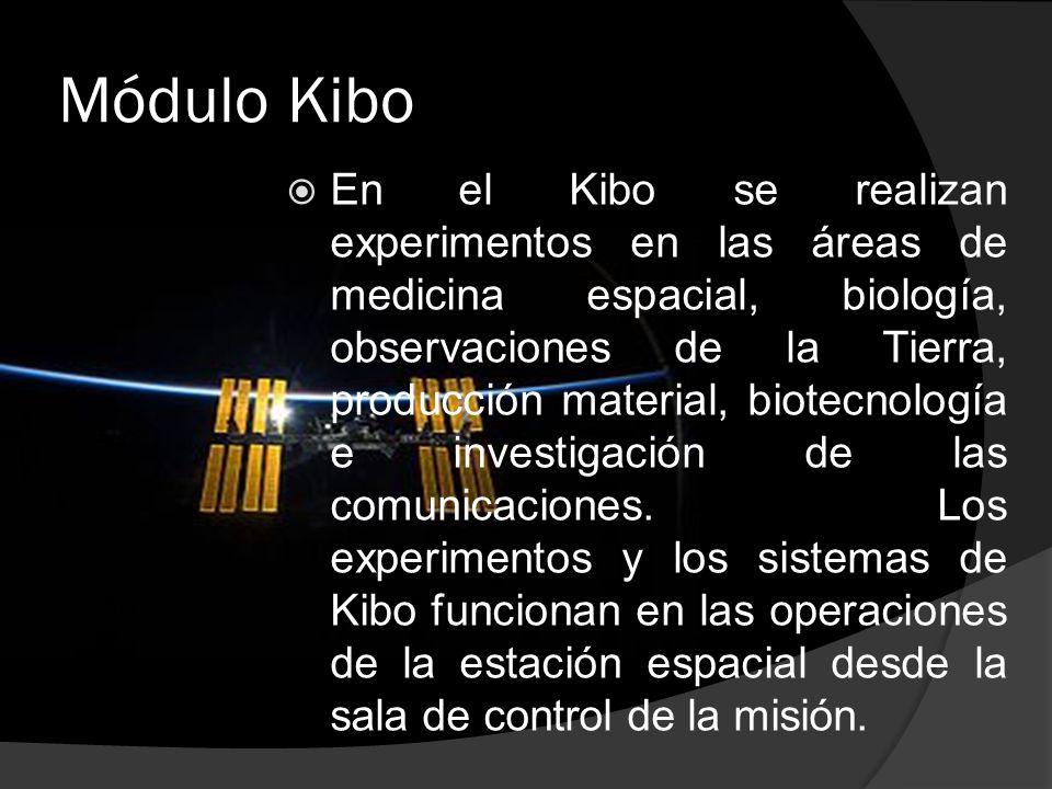 Módulo Kibo  En el Kibo se realizan experimentos en las áreas de medicina espacial, biología, observaciones de la Tierra, producción material, biotecnología e investigación de las comunicaciones.