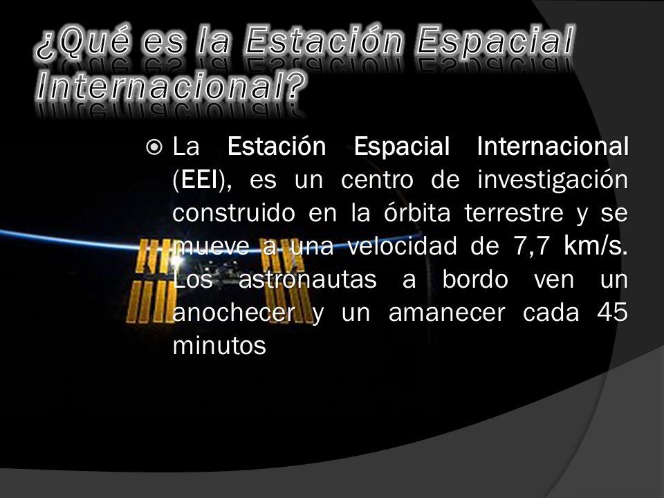  La Estación Espacial Internacional (EEI), es un centro de investigación construido en la órbita terrestre y se mueve a una velocidad de 7,7.